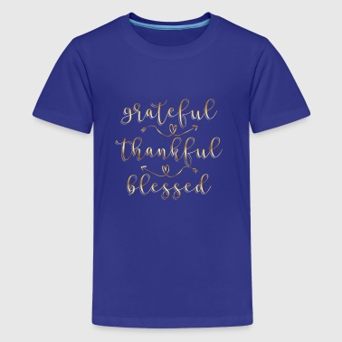 Grateful Thankful Blessed - faith believer - Teenager Premium T-shirt