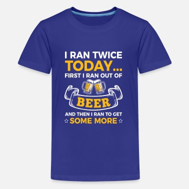 Twice Ran twice a Day for Beer - T-shirt Premium Ado