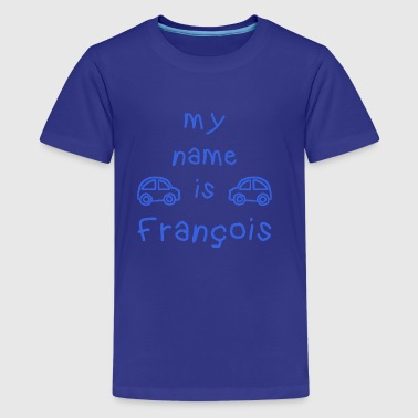 François FRANCOIS MY NAME IS - Teenage Premium T-Shirt
