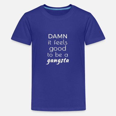 Überfall Sprüche Damn it feels good to be a gangsta - Teenager Premium T-Shirt