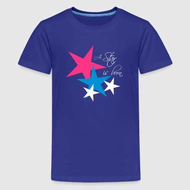 A star Is Born! - Teenage Premium T-Shirt
