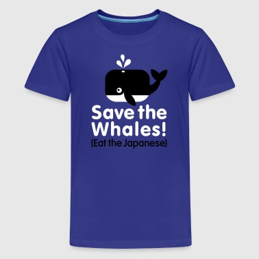 Save the Whales! Eat the Japanese - Teenager Premium T-shirt