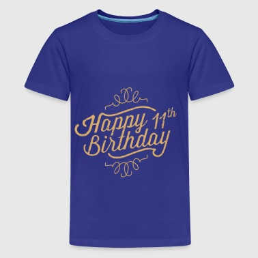 Happy 11th birthday - Teenage Premium T-Shirt