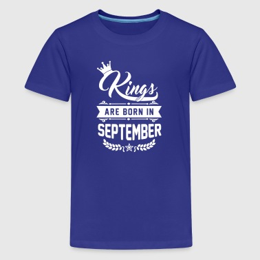Kings are born in September - Teinien premium t-paita