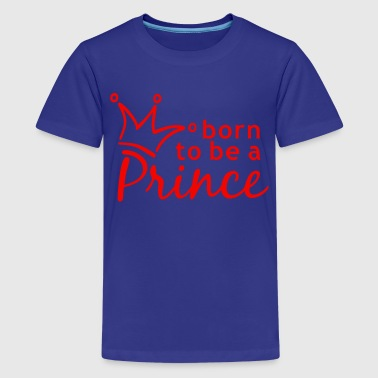 born to be a PRINCE - Teenager Premium T-Shirt