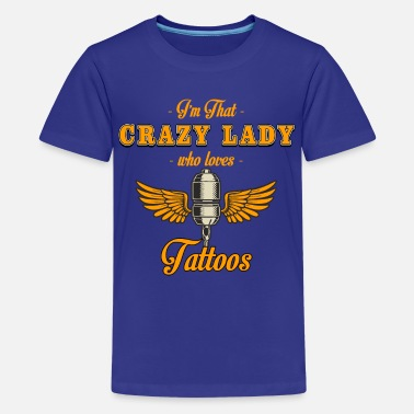 Eight I m that crazy lady who loves tattoos - Teenage Premium T-Shirt