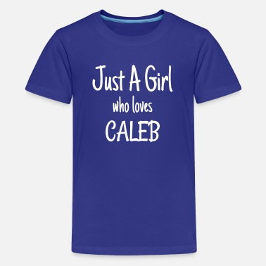 Caleb Funny Just A Girl Who Loves Caleb product - Teenager premium T-shirt