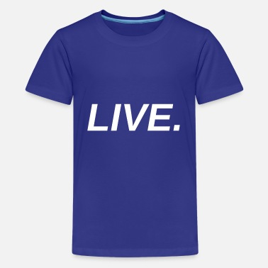 Live LIVE. - Teenage Premium T-Shirt