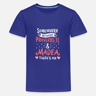 Somewhere between Proverbs 31 and Madea - Teenage Premium T-Shirt