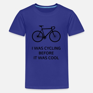 I Was Cycling Before It Was Cool - Teenager Premium T-Shirt