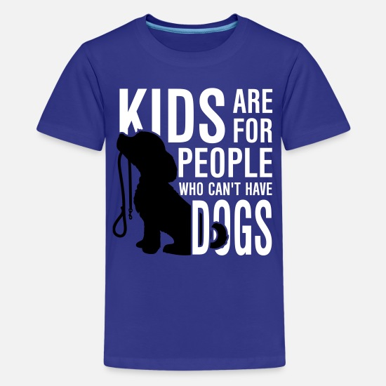 Hunde T-Shirts - Kids are for people who can't have dogs - Teenager Premium T-Shirt Königsblau