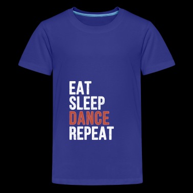 Eat Sleep Dance Repeat - Funny Gift - Teenage Premium T-Shirt
