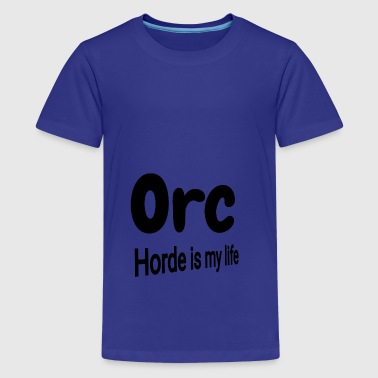 Orc Horde is my life - Teenager Premium T-Shirt