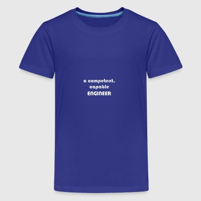 competent engineer - Teenage Premium T-Shirt