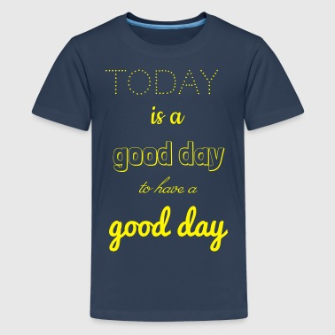 Today is a good day  - Teenager Premium T-Shirt
