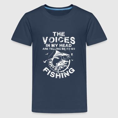 The Voices in my head telling me to go Fishing - Teenager Premium T-shirt