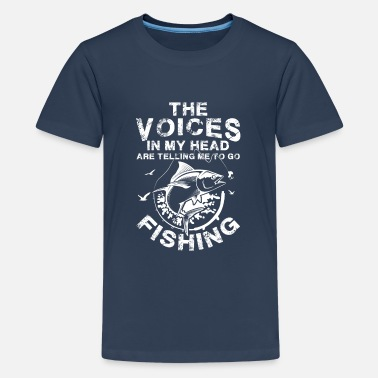 Head The Voices in my head telling me to go Fishing - Teenager Premium T-shirt