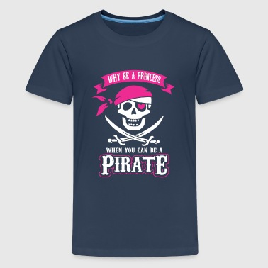Why be a Princess When you can be a Pirate - Teenager Premium T-Shirt