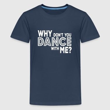 why dont you dance with me - T-shirt Premium Ado