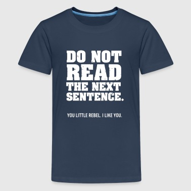 Spreuken DO NOT READ FURTHER! Shirts met lange mouwen - Teenager Premium T-shirt