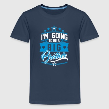 I'm going to be a big Brother - Schwangerschaft - Camiseta premium adolescente