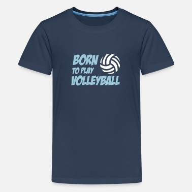 Born to play Volleyball - T-shirt Premium Ado