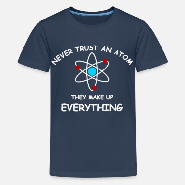 Trust Never trust an atom - Teenager Premium T-Shirt