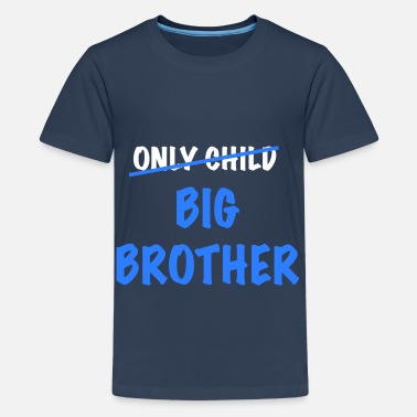 Big Brother No single child anymore but big brother - Teenage Premium T-Shirt