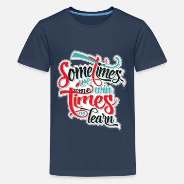 Typografie sometimes we win... - Teenager Premium T-Shirt