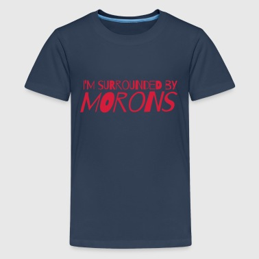 I'm surrounded by morons - Teenage Premium T-Shirt