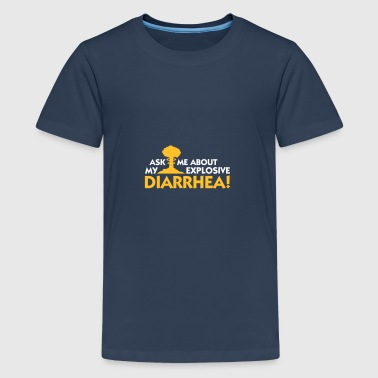 Ask Me About My Explosive Diarrhea! - Teenage Premium T-Shirt