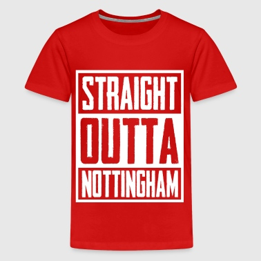 Straight Outta Nottingham - T-shirt Premium Ado