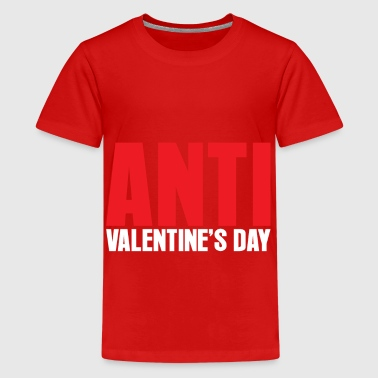 Anti valentine's day - Teenage Premium T-Shirt