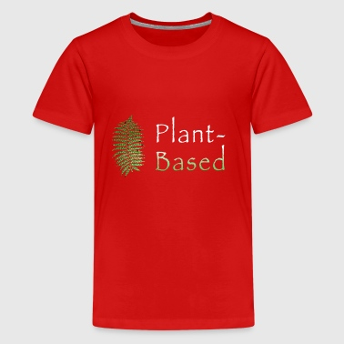 Plant-Based - Teenage Premium T-Shirt