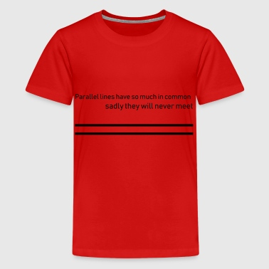 Parallel Parallel lines have so much in common - Premium-T-shirt tonåring