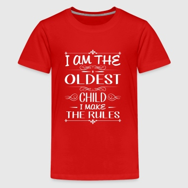 I am the oldest child i make the rules - Teenage Premium T-Shirt
