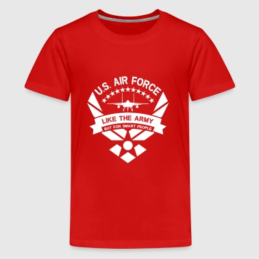 U.S. Air Force like the Army but for smart people - Premium-T-shirt tonåring
