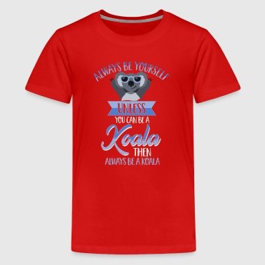 Always be yourself Lustiger Koala Spruch Tier Kind - Teenager Premium T-Shirt