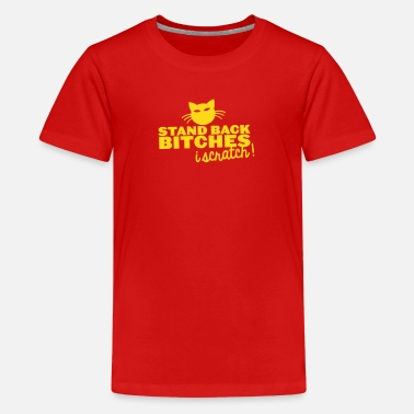 Back Scratch STAND BACK BITCHES- I SCRATCH! with cat - Teenage Premium T-Shirt