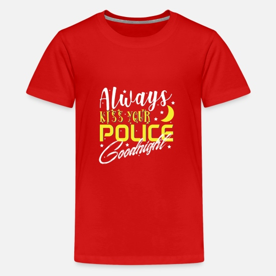 Gift Idea T-Shirts - Always kiss your police goodnight - Teenage Premium T-Shirt red