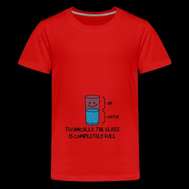 Technically The Glass Is Completely Full Gift - Teenage Premium T-Shirt