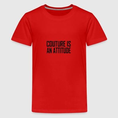 Couture is an Attitude - Teenage Premium T-Shirt
