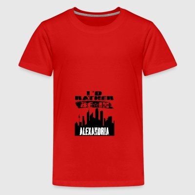 Geschenk Id rather be in Alexandria - Teenager Premium T-Shirt