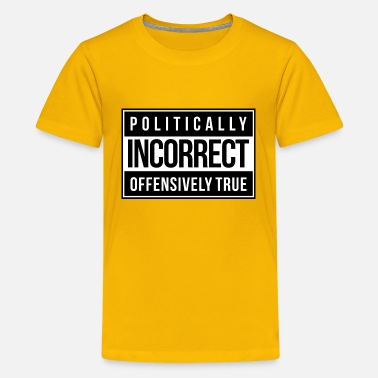 Incorrect Politically Incorrect - Teenage Premium T-Shirt