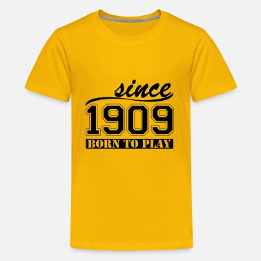1909 since 1909 Born To  - Teenager Premium T-Shirt
