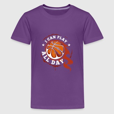 I can play all day - cool basketball team - Teenager Premium T-Shirt