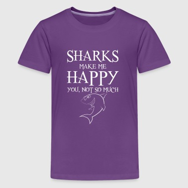 Sharks make me happy You not so much - Premium-T-shirt tonåring