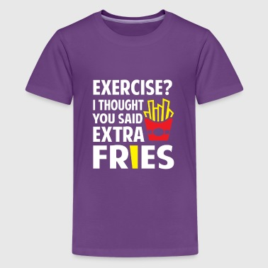 Fries Exercise? I thought you said extra Fries - Premium-T-shirt tonåring
