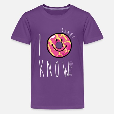 SmileyWorld I Donut Know Punny Quote Humour - Teenage Premium T-Shirt