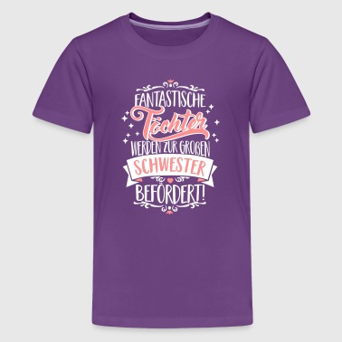 Fantastic daughters promoted to the big sister - Teenage Premium T-Shirt